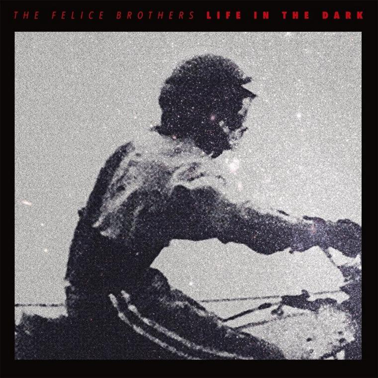 The Felice Brothers: Life in the Dark