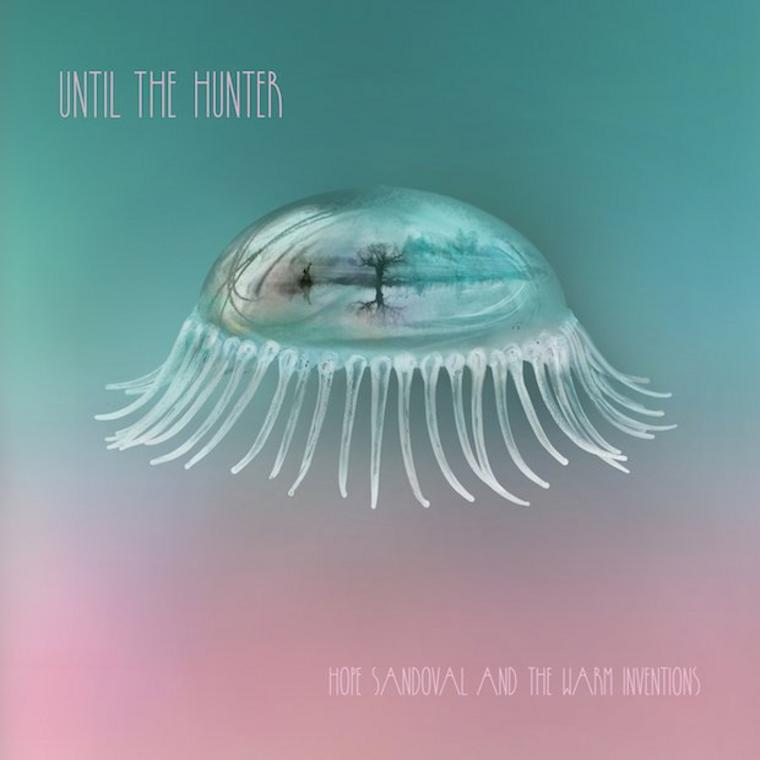 Hope Sandoval and the Warm Inventions: Until the Hunter
